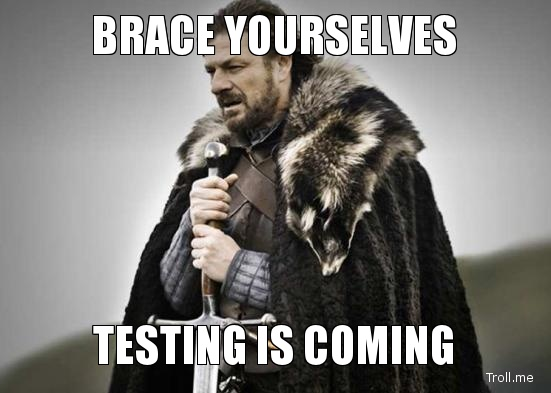 brace-yourselves-testing-is-coming.jpg